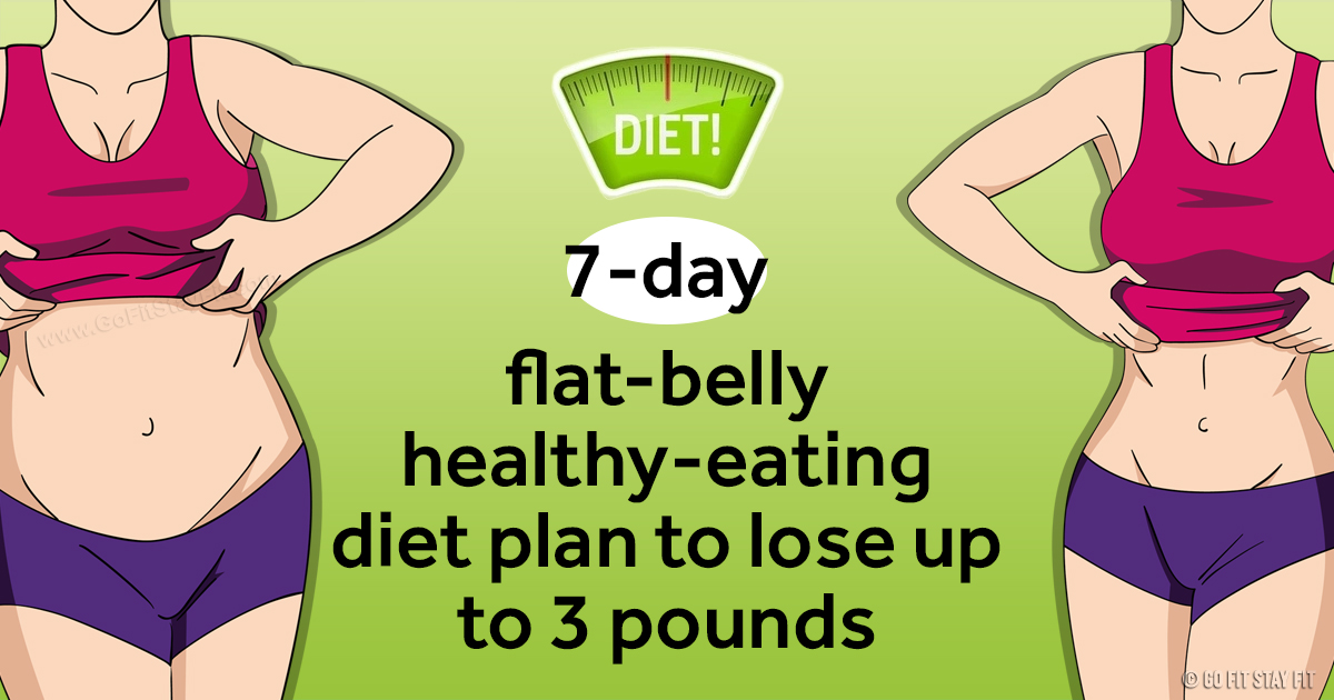 7-DAY FLAT-BELLY HEALTHY-EATING DIET TO LOSE UP TO 3 POUNDS