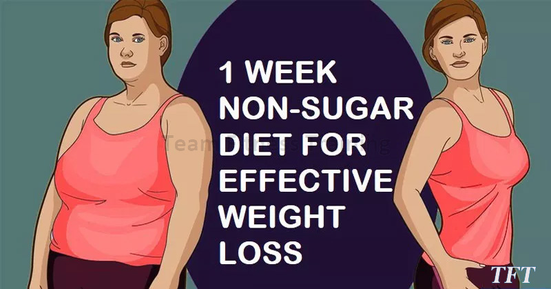 1 WEEK NON-SUGAR DIET FOR EFFECTIVE WEIGHT LOSS
